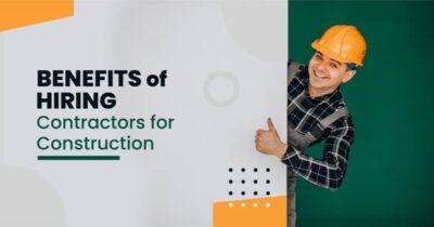 Benefits of Hiring Contractors for Construction