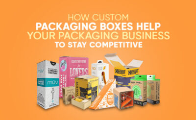 How Custom Packaging Boxes Help Your Packaging Business To Stay Competitive