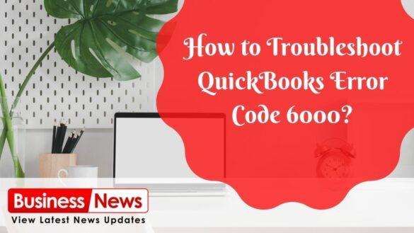 How to Troubleshoot QuickBooks Error Code 6000_