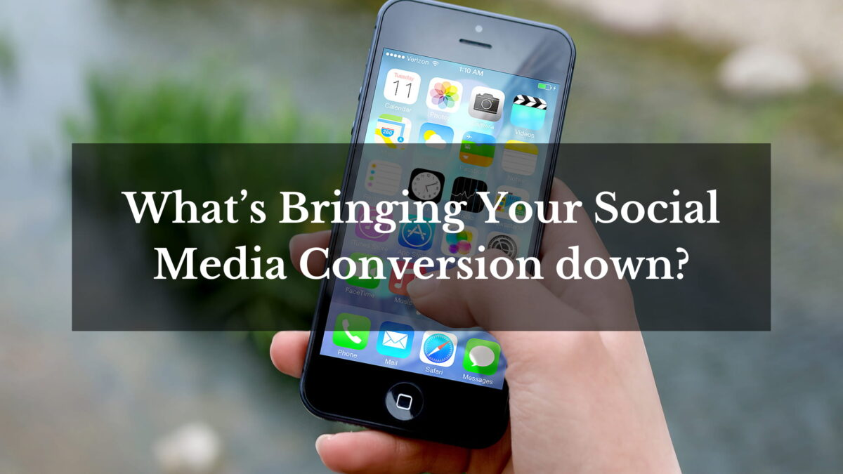 What's Bringing Your Social Media Conversion down?