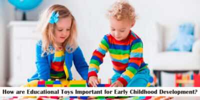 How are Educational Toys Important for Early Childhood Development?
