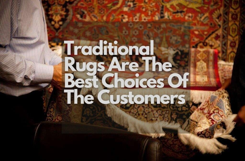 Traditional Rugs Are The Best Choices Of The Customers