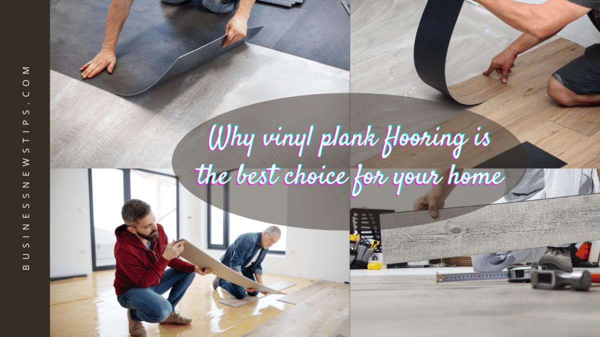 Why vinyl plank flooring is the best choice?