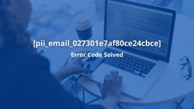 [pii_email_027301e7af80ce24cbce]: How to Fix this Error in few Minutes