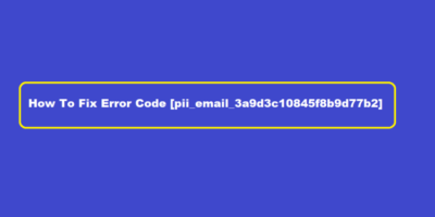[pii_email_f471d3ee8613f77bd6e2] How to fix Error