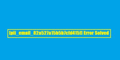 Code Error [pii_email_82a527a15b5b7cfd415f] Solved