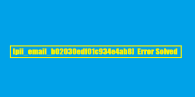 How to Fix [pii_email_b02030edf01c934e4ab8] Error Solved