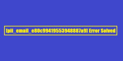 Solved Code [pii_email_e80c99419553948887a9] Error