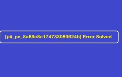 pii_pn_8a68e8c174733080624b-Error-Solved-750x375