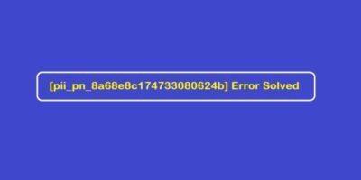 Code [pii_pn_8a68e8c174733080624b] Error Solved