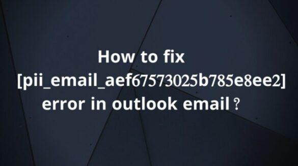 Outlook error code [pii_email_aef67573025b785e8ee2]